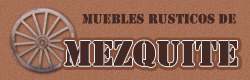 Muebles Rusticos de Mezquite