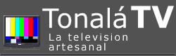 Tonala TV - La television artesanal
